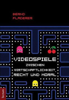 Videospiele zwischen Wirtschaftlichkeit, Recht und Moral von Fladerer,  Bernd