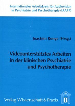 Videounterstütztes Arbeiten in der klinischen Psychiatrie und Psychotherapie von Birk,  Bernhard, Ronge,  Joachim