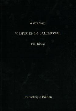 Viehtrieb in Balterswil (Ein Ritual) von Vogl,  Walter