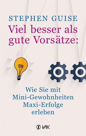 Viel besser als gute Vorsätze: Wie Sie mit Mini-Gewohnheiten Maxi-Erfolge erleben von Brandt,  Beate, Guise,  Stephen