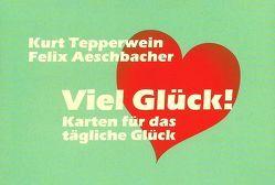 Viel Glück von Aeschbacher,  Felix, Tepperwein,  Kurt