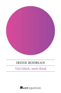 Viel Glück, mein Kind von Rodrian,  Irene
