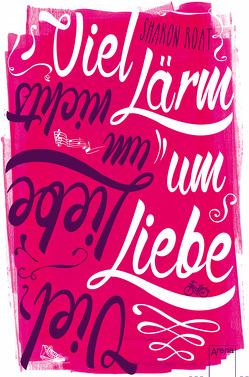 Viel Lärm und Liebe – viel Liebe um nichts von Huss Roat,  Sharon, Levin,  Friederike