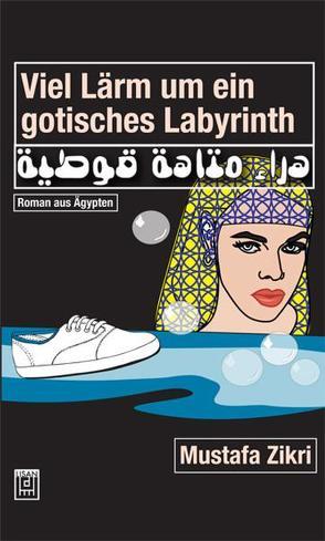 Viel Lärm um ein gotisches Labyrinth von Zikri,  Mustafa