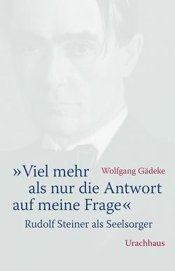 «Viel mehr als nur die Antwort auf meine Frage» von Gädeke,  Wolfgang