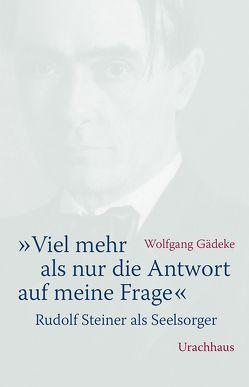 """""""Viel mehr als nur die Antwort auf meine Frage"""" von Gädeke,  Wolfgang"""