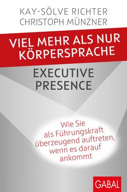 Viel mehr als nur Körpersprache – Executive Presence von Münzner,  Christoph, Richter,  Kay-Sölve