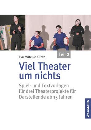 Viel Theater um nichts – Teil 2 von Kuntz,  Eva Mareike