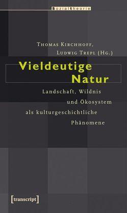 Vieldeutige Natur von Kirchhoff,  Thomas, Trepl (verst.),  Ludwig