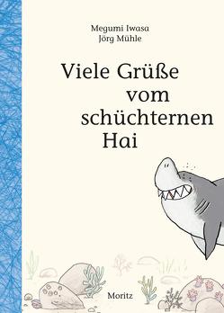 Viele Grüße vom schüchternen Hai von Gräfe,  Ursula, Iwasa,  Megumi, Mühle,  Jörg