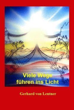 Viele Wege führen ins Licht von Lentner,  Gerhard von
