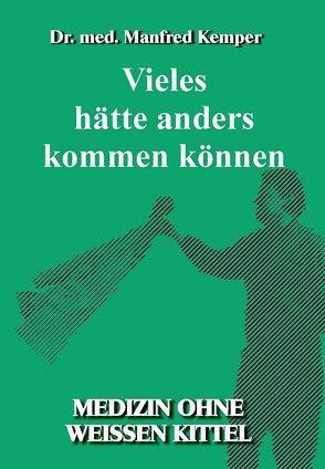 Vieles hätte anders kommen können von Dr. med. Kemper,  Manfred, Wittgenstein Verlag