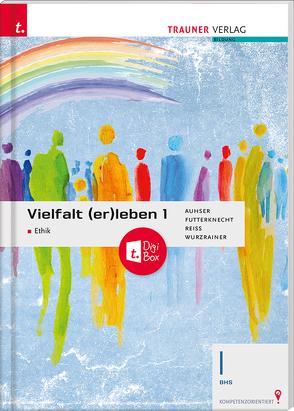 Vielfalt (er)leben – Ethik 1 BHS + TRAUNER-DigiBox von Auhser,  Ferdinand, Futterknecht,  Veronica, Reiss,  Wolfram, Wurzrainer,  Robert