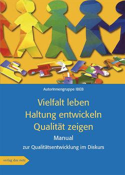 Vielfalt leben · Haltung entwickeln · Qualität zeigen von IBEB,  Autorinnengruppe