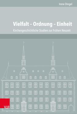 Vielfalt – Ordnung – Einheit von Dingel,  Irene, Jürgens,  Henning P, Voigt-Goy,  Christopher, Witt,  Christian Volkmar