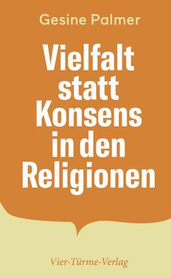 Vielfalt statt Konsens in den Religionen von Palmer,  Gesine