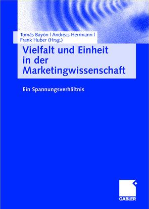 Vielfalt und Einheit in der Marketingwissenschaft von Bayón,  Tomás, Hammerschmidt,  Maik, Herrmann,  Andreas, Huber,  Frank, Stokburger-Sauer,  Nicola