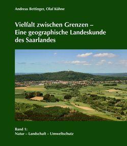 Vielfalt zwischen Grenzen – Eine geographische Landeskunde des Saarlandes von Bettinger,  Andreas, Kühne,  Olaf
