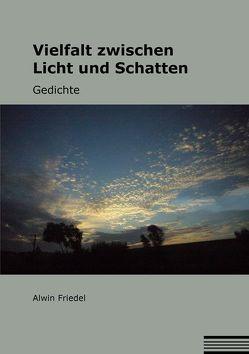 Vielfalt zwischen Licht und Schatten von Friedel,  Alwin