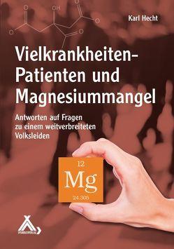 Vielkrankheiten-Patienten und Magnesiummangel von Prof. Dr. Hecht,  Karl