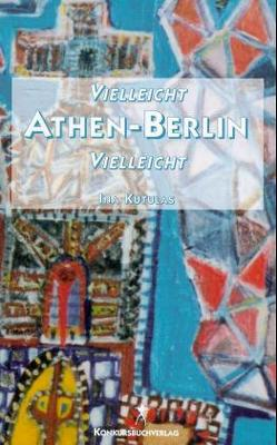 Vielleicht Athen – Berlin vielleicht von Kutulas,  Ina