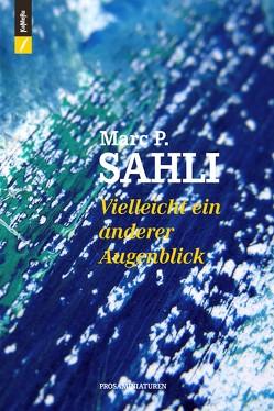 Vielleicht ein anderer Augenblick von SAHLI,  Marc P.