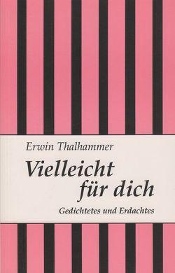 Vielleicht für dich von Thalhammer,  Erwin