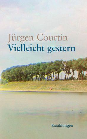 Vielleicht gestern von Courtin,  Jürgen