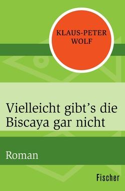 Vielleicht gibt's die Biscaya gar nicht von Wolf,  Klaus-Peter