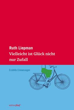 Vielleicht ist Glück nicht nur Zufall von Liepman,  Ruth