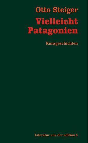 Vielleicht Patagonien von Steiger,  Otto