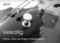 Vielsaitig – Violine, Cello und Flügel in Nahaufnahme (Wandkalender 2019 DIN A4 quer) von Ziegler,  Nicole