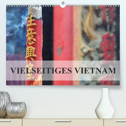 Vielseitiges Vietnam (Premium, hochwertiger DIN A2 Wandkalender 2021, Kunstdruck in Hochglanz) von Otero,  S.B.