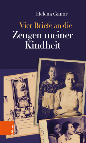 Vier Briefe an die Zeugen meiner Kindheit von Ganor,  Helena, Spambalg-Berend,  Eva