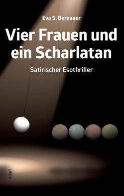 Vier Frauen und ein Scharlatan von Bernauer,  Eva S.