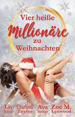 Vier heiße Millionäre zu Weihnachten von Innings,  Ava, Keen,  Liv, Lynwood,  Zoe M., Taylor,  Charlotte