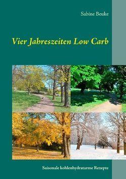 Vier Jahreszeiten Low Carb von Beuke,  Sabine