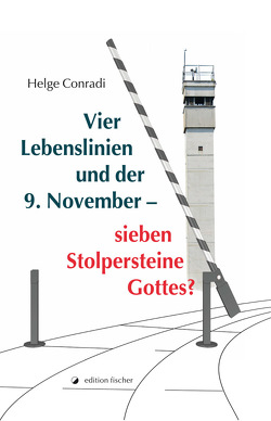 Vier Lebenslinien und der 9. November – sieben Stolpersteine Gottes? von Conradi,  Helge