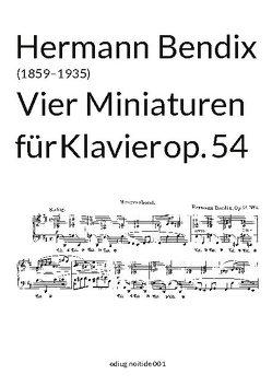 Vier Miniaturen op. 54 von Bendix,  Hermann, Joerg,  Guido Johannes