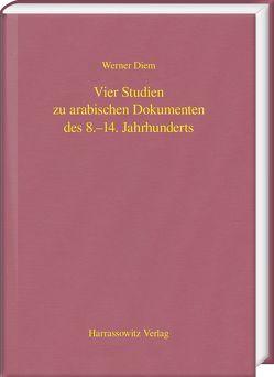 Vier Studien zu arabischen Dokumenten des 8.–14. Jahrhunderts von Diem,  Werner
