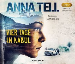 Vier Tage in Kabul (2 MP3-CDs) von Ackermann,  Ulla, Pages,  Svenja, Tell,  Anna
