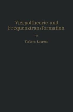 Vierpoltheorie und Frequenztransformation von Korshenewsky,  Nicolai, Laurent,  Torbern