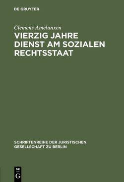 Vierzig Jahre Dienst am sozialen Rechtsstaat von Amelunxen,  Clemens