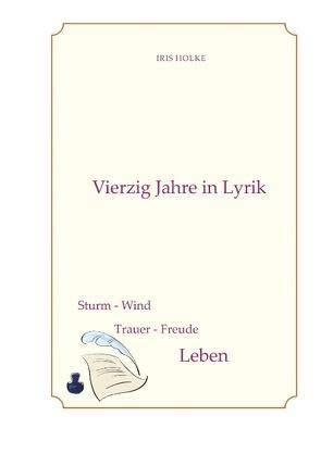 Vierzig Jahre in Lyrik von Holke,  Iris