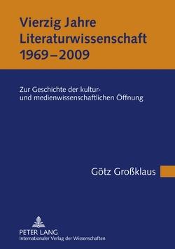 Vierzig Jahre Literaturwissenschaft (1969-2009) von Großklaus,  Götz