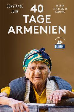 Vierzig Tage Armenien (DuMont Reiseabenteuer) von John,  Constanze