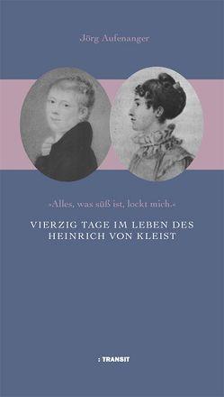 Vierzig Tage im Leben des Heinrich von Kleist von Aufenanger,  Jörg
