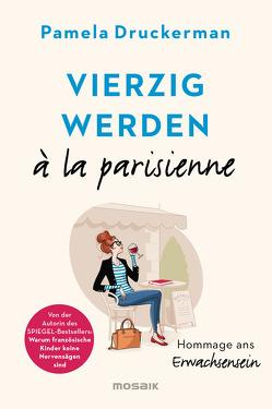 Vierzig werden à la parisienne von Burkhardt,  Christiane, Druckerman,  Pamela, Zeltner,  Henriette