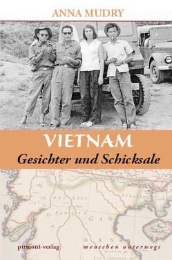 Vietnam – Gesichter und Schicksale von Mudry,  Anna