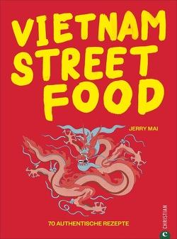 Vietnam Streetfood von Mai,  Jerry, Söntgerath,  Carmen